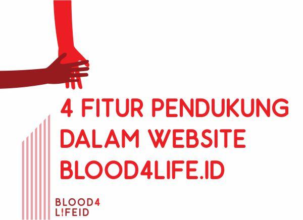 4 Fitur Pendukung Dalam Website Blood4Life.ID Yang Dapat Dimanfaatkan Komunitas dan Organisasi.
