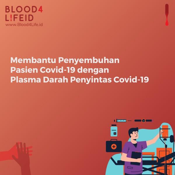 Membantu Penyembuhan Pasien COVID-19 dengan Plasma Darah Penyintas Covid-19